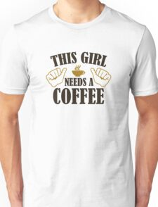 This Girl Needs A Coffee Unisex T-Shirt