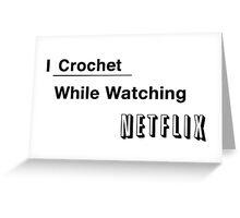 I Crochet While Watching Netflix Greeting Card