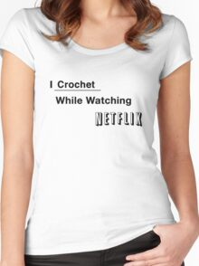 I Crochet While Watching Netflix Women's Fitted Scoop T-Shirt