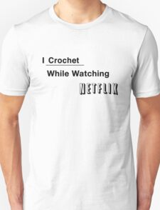 I Crochet While Watching Netflix Unisex T-Shirt