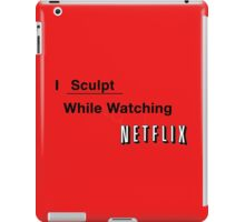 I Sculpt While Watching Netflix iPad Case/Skin