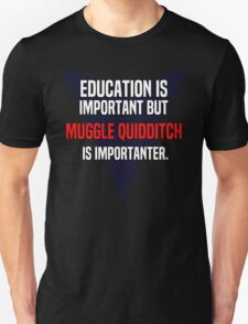 Education is important! But Muggle quidditch is importanter. T-Shirt