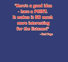 """""""Have a point!"""" - Neal Page Unisex T-Shirt"""