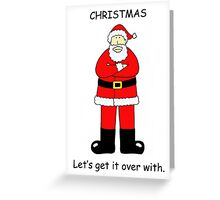 Christmas Let's get it over with, Bah Humbug. Greeting Card
