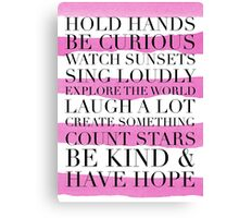 Hold Hands, Be Curious, Watch Sunsets, Sing Loudly, Explore the World, Laugh A Lot, Create Something Canvas Print