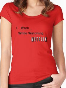 I Work While Watching Netflix Women's Fitted Scoop T-Shirt
