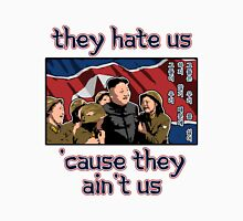 Kim Jong Un - They hate us 'cause they ain't us Unisex T-Shirt