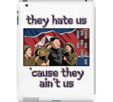 Kim Jong Un - They hate us 'cause they ain't us iPad Case/Skin