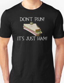 Don't run, it's just ham! T-Shirt