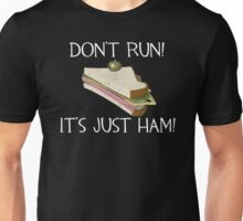 Don't run, it's just ham! Unisex T-Shirt