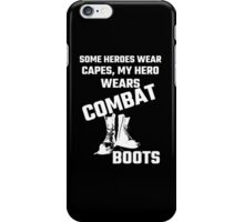 Some Heroes Wear Capes, My Hero Wears Combat Boots iPhone Case/Skin