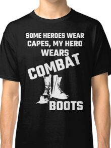 Some Heroes Wear Capes, My Hero Wears Combat Boots Classic T-Shirt