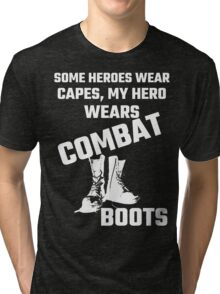 Some Heroes Wear Capes, My Hero Wears Combat Boots Tri-blend T-Shirt