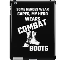 Some Heroes Wear Capes, My Hero Wears Combat Boots iPad Case/Skin