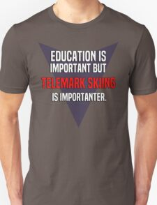 Education is important! But Telemark skiing is importanter. T-Shirt