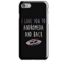 I love you to Andromeda and back iPhone Case/Skin
