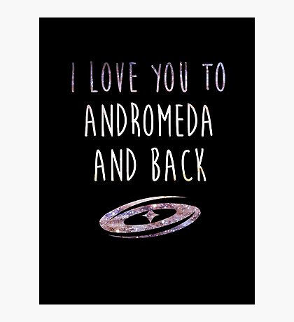 I love you to Andromeda and back Photographic Print