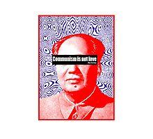 Communism Is Not Love Photographic Print