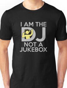 I Am The DJ Not A Jukebox Unisex T-Shirt