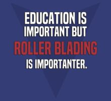 Education is important! But roller blading is importanter. by margdbrown