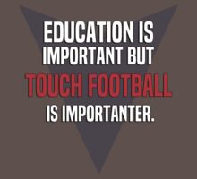 Education is important! But Touch football is importanter. by margdbrown