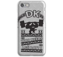 Who Needs Leg Day? iPhone Case/Skin