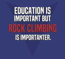 Education is important! But Rock climbing is importanter. by margdbrown