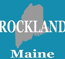 Rockalnd Maine State City and Town Pride  by KWJphotoart