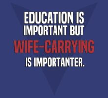 Education is important! But Wife-carrying is importanter. by margdbrown