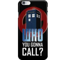 Doctor WHO you gonna call? iPhone Case/Skin