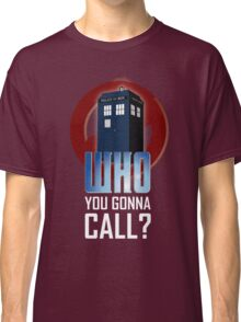 Doctor WHO you gonna call? Classic T-Shirt