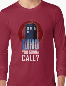 Doctor WHO you gonna call? Long Sleeve T-Shirt