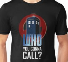 Doctor WHO you gonna call? Unisex T-Shirt