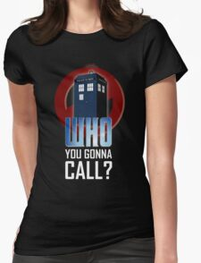 Doctor WHO you gonna call? Womens Fitted T-Shirt