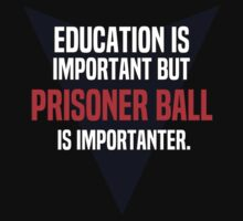 Education is important! But Prisoner Ball is importanter. by margdbrown