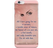 All I have going for me....... iPhone Case/Skin