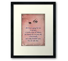 All I have going for me....... Framed Print