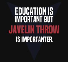 Education is important! But Javelin throw is importanter. by margdbrown