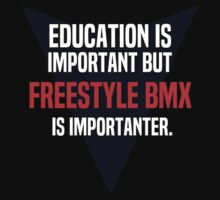 Education is important! But Freestyle BMX is importanter. by margdbrown