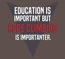 Education is important! But Rope climbing is importanter. by margdbrown