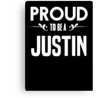 Proud to be a Justin. Show your pride if your last name or surname is Justin Canvas Print