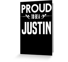 Proud to be a Justin. Show your pride if your last name or surname is Justin Greeting Card