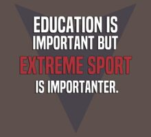 Education is important! But Extreme sport is importanter. by margdbrown