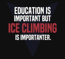 Education is important! But Ice climbing is importanter. by margdbrown