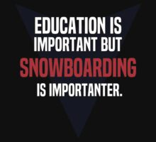 Education is important! But Snowboarding is importanter. by margdbrown