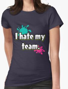 I hate my team (Splatoon) Womens Fitted T-Shirt
