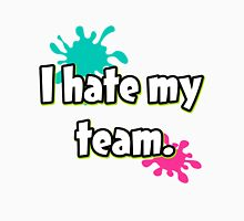 I hate my team (Splatoon) Unisex T-Shirt