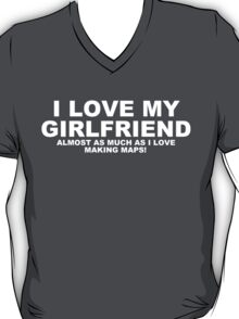 I LOVE MY GIRLFRIEND Almost As Much As I Love Making Maps T-Shirt