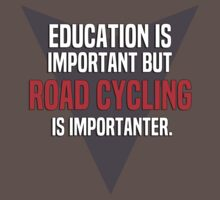 Education is important! But Road cycling is importanter. by margdbrown