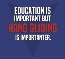 Education is important! But Hang gliding is importanter. by margdbrown